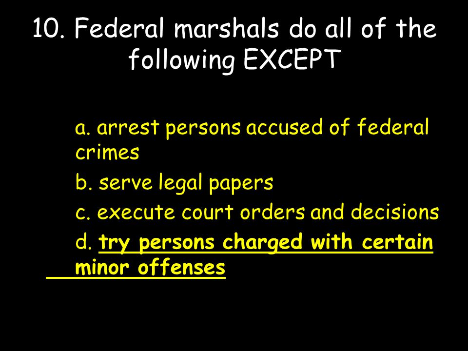 10. Federal marshals do all of the following EXCEPT