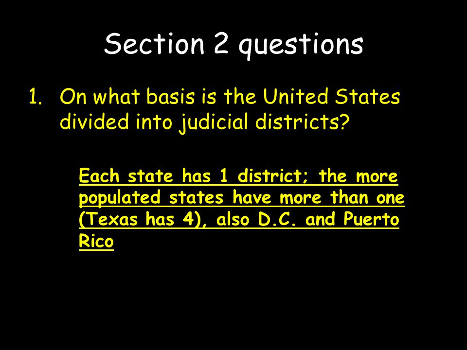 Section 2 questions On what basis is the United States divided into judicial districts
