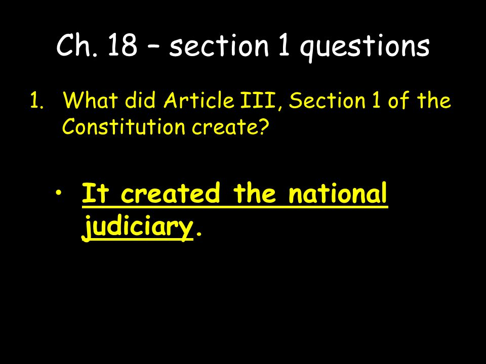 Ch. 18 – section 1 questions It created the national judiciary.