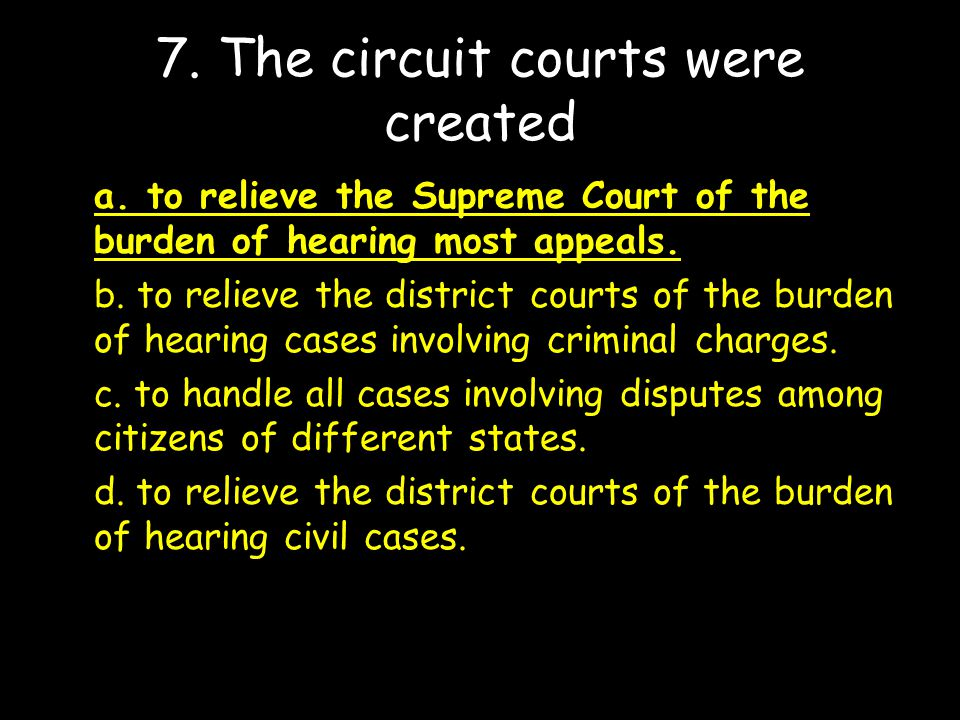 7. The circuit courts were created