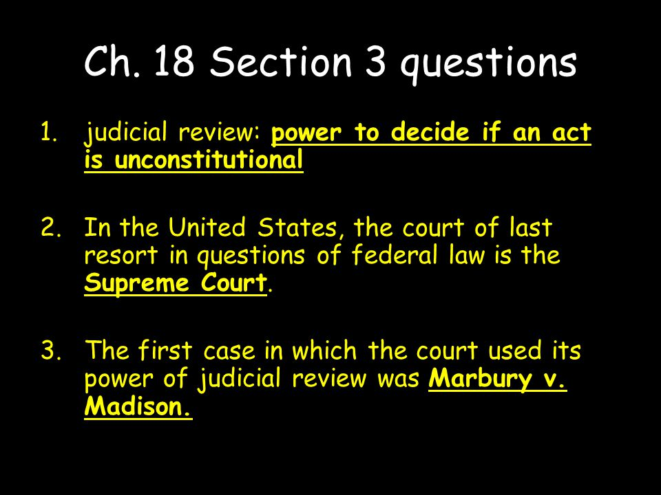 Ch. 18 Section 3 questions judicial review: power to decide if an act is unconstitutional.