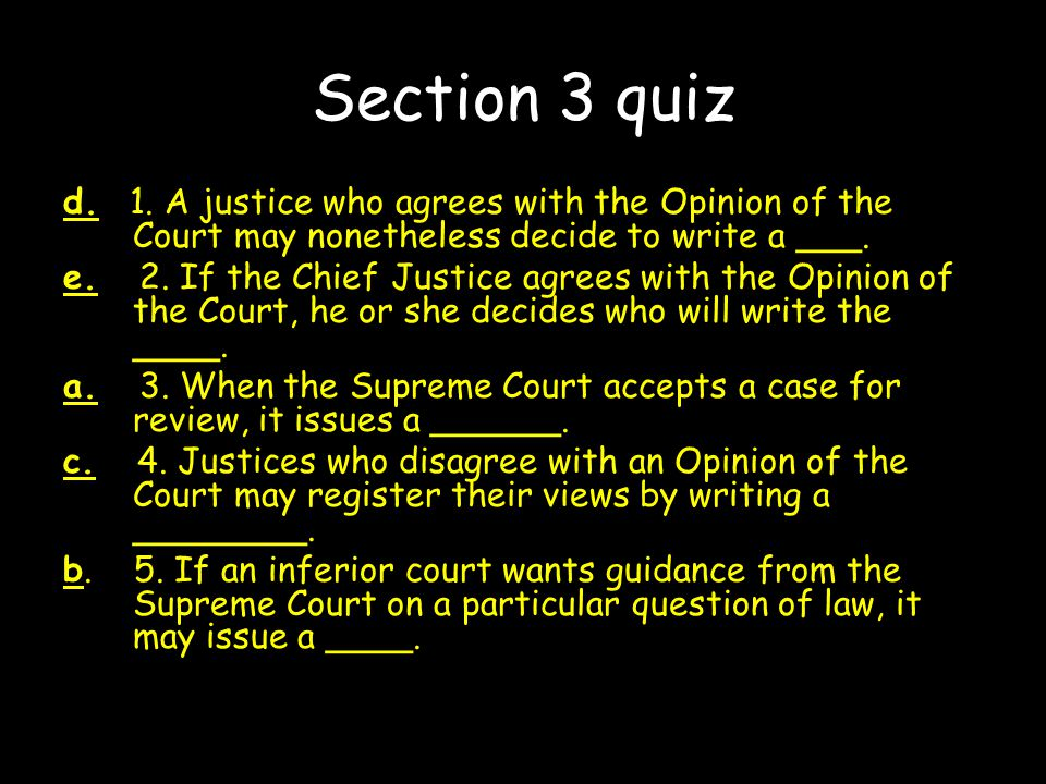 Section 3 quiz d. 1. A justice who agrees with the Opinion of the Court may nonetheless decide to write a ___.