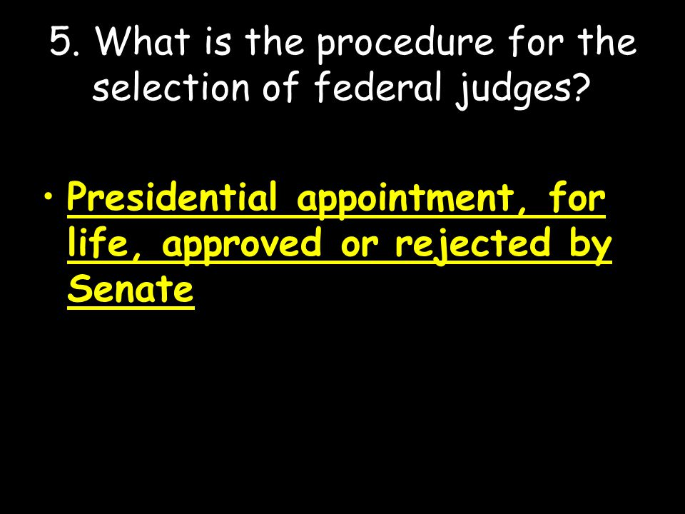 5. What is the procedure for the selection of federal judges