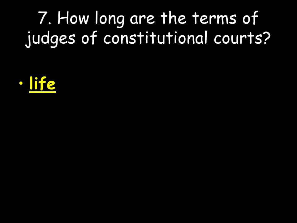 7. How long are the terms of judges of constitutional courts