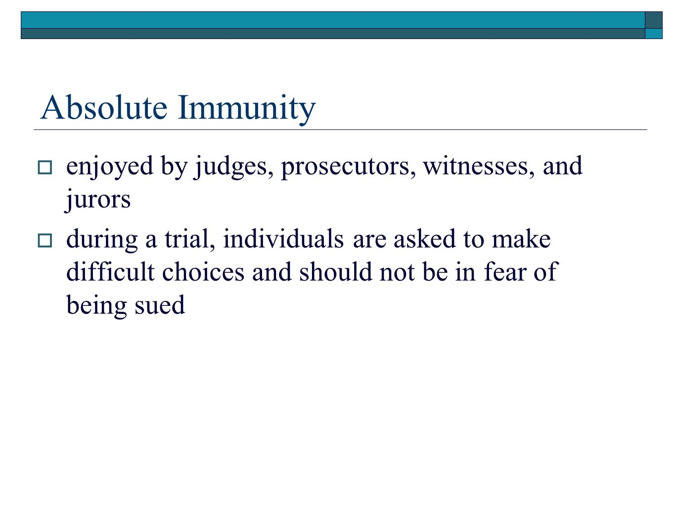 Absolute Immunity enjoyed by judges, prosecutors, witnesses, and jurors.