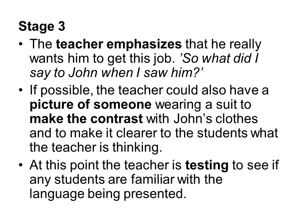 Stage 3 The teacher emphasizes that he really wants him to get this job. 'So what did I say to John when I saw him '