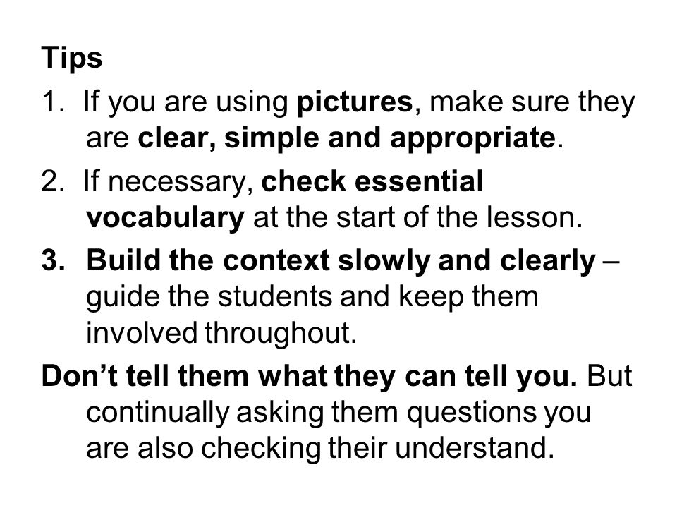 Tips 1. If you are using pictures, make sure they are clear, simple and appropriate.