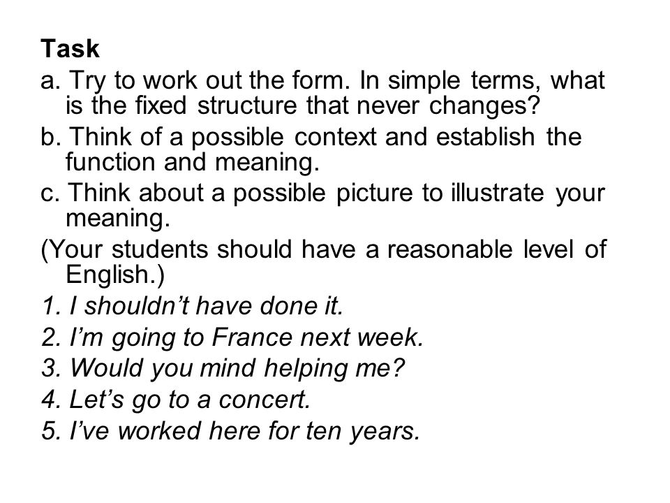 Task a. Try to work out the form. In simple terms, what is the fixed structure that never changes