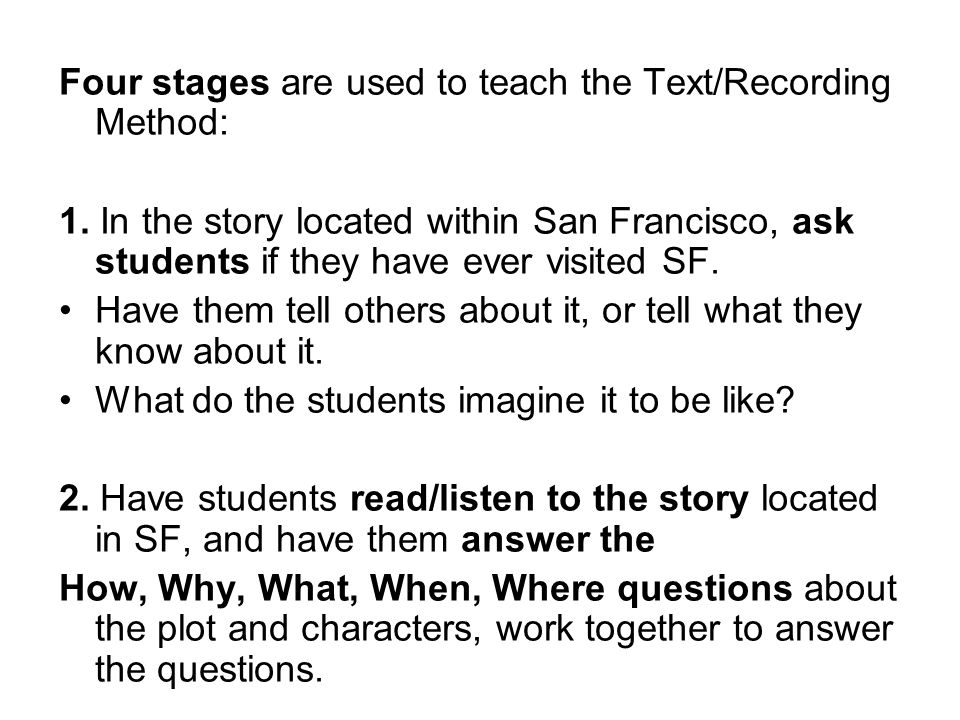 Four stages are used to teach the Text/Recording Method: