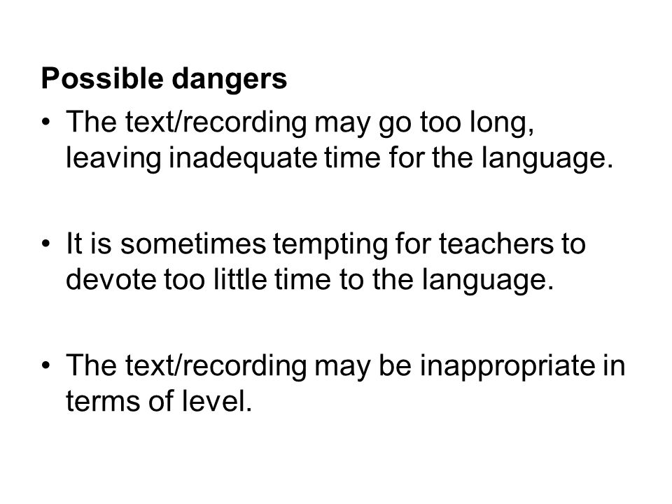 Possible dangers The text/recording may go too long, leaving inadequate time for the language.