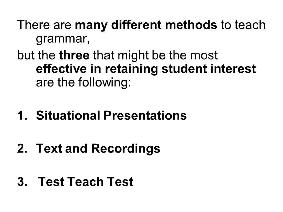 There are many different methods to teach grammar,