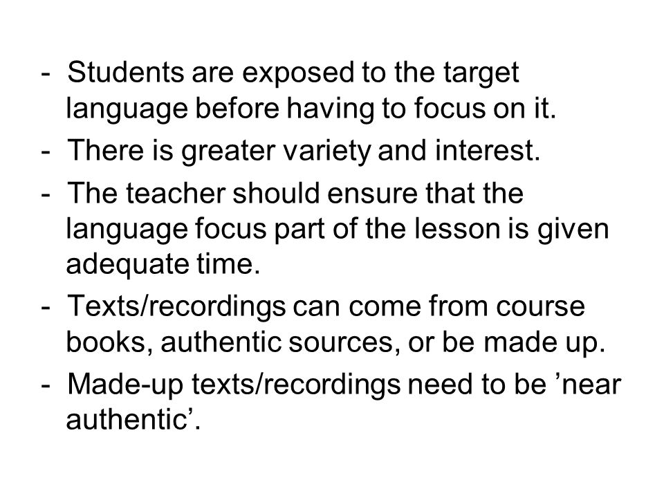 - Students are exposed to the target language before having to focus on it.