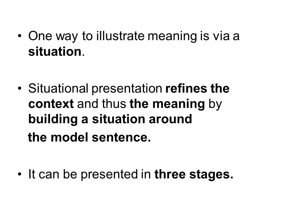 One way to illustrate meaning is via a situation.