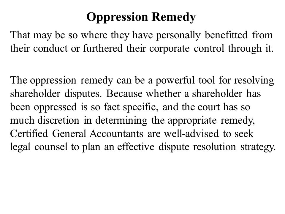Oppression Remedy That may be so where they have personally benefitted from their conduct or furthered their corporate control through it.