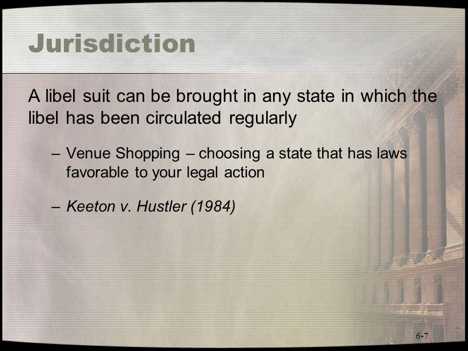 Jurisdiction A libel suit can be brought in any state in which the libel has been circulated regularly.