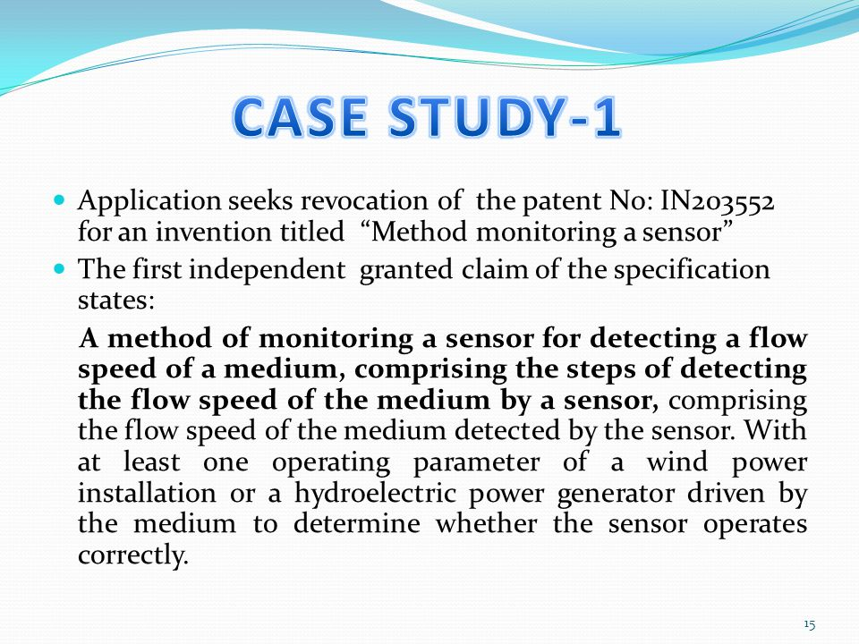 CASE STUDY-1 Application seeks revocation of the patent No: IN203552 for an invention titled Method monitoring a sensor