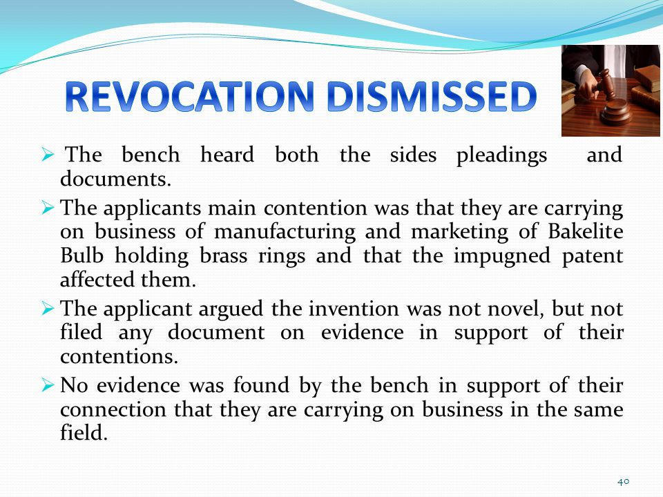 REVOCATION DISMISSED The bench heard both the sides pleadings and documents.