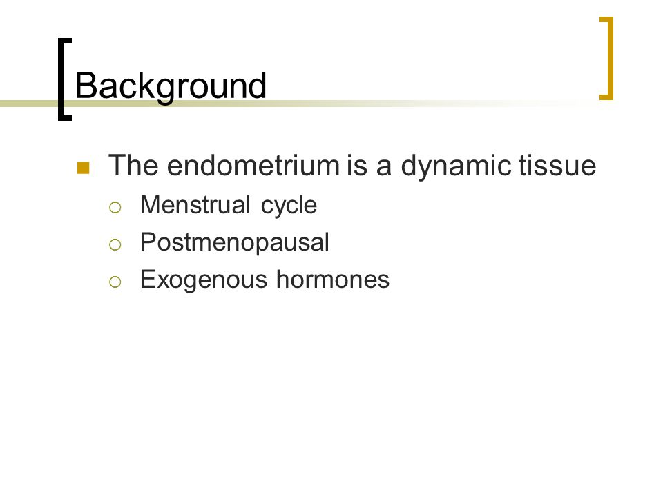 Background The endometrium is a dynamic tissue Menstrual cycle