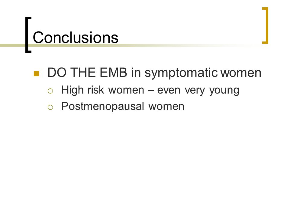 Conclusions DO THE EMB in symptomatic women