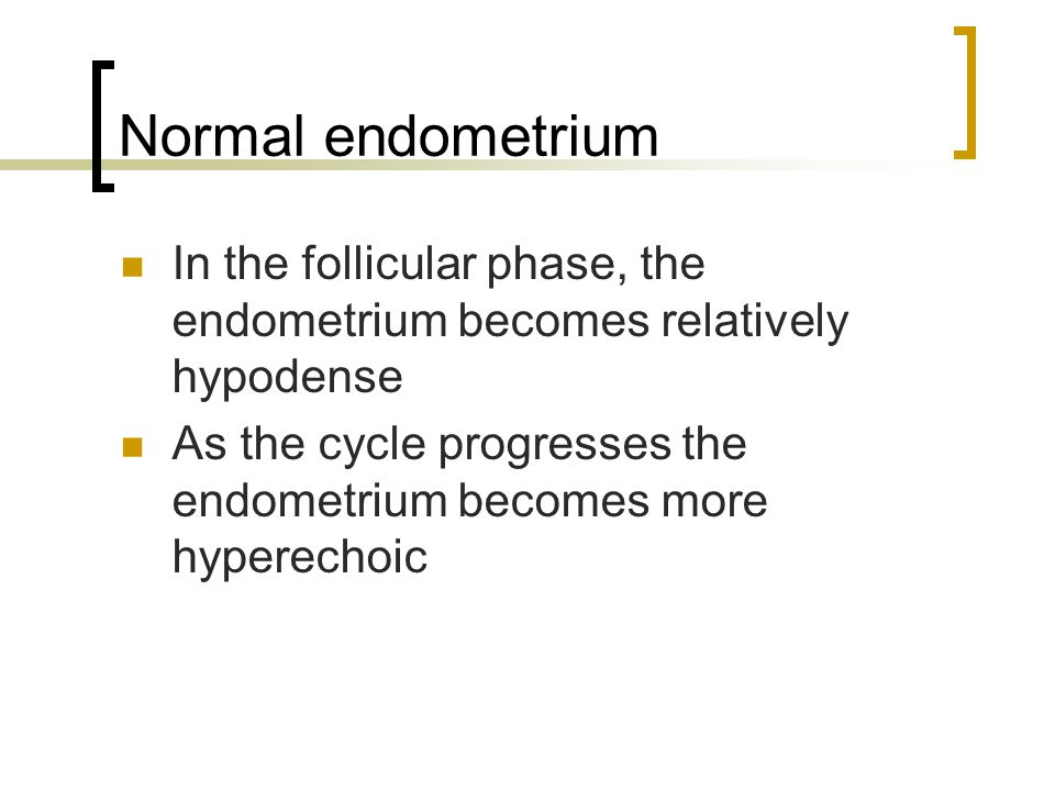 Normal endometrium In the follicular phase, the endometrium becomes relatively hypodense.