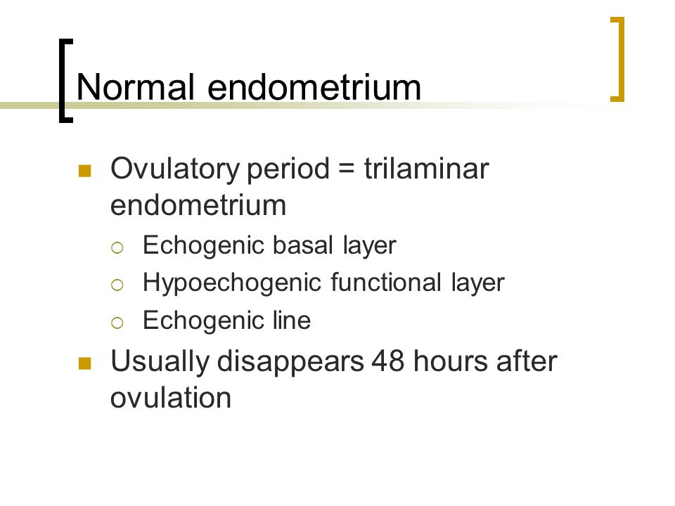 Normal endometrium Ovulatory period = trilaminar endometrium