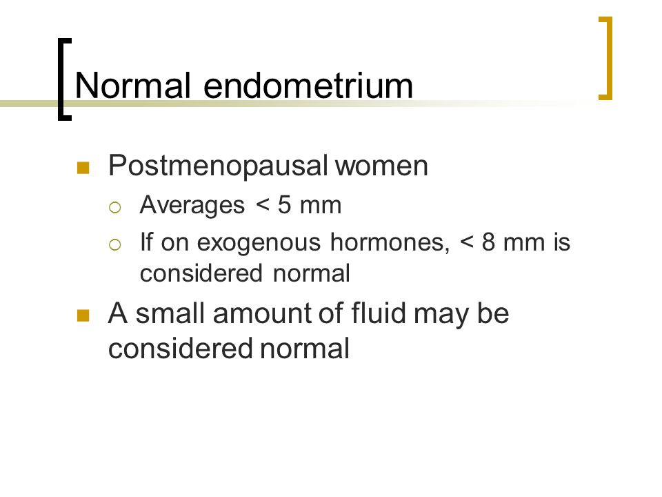 Normal endometrium Postmenopausal women