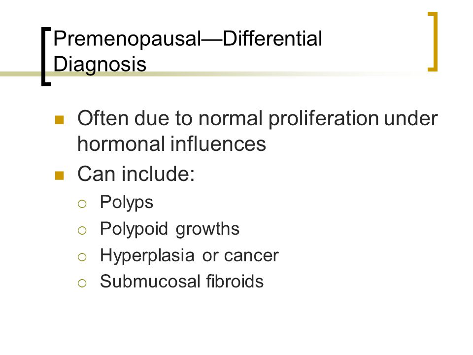 Premenopausal—Differential Diagnosis