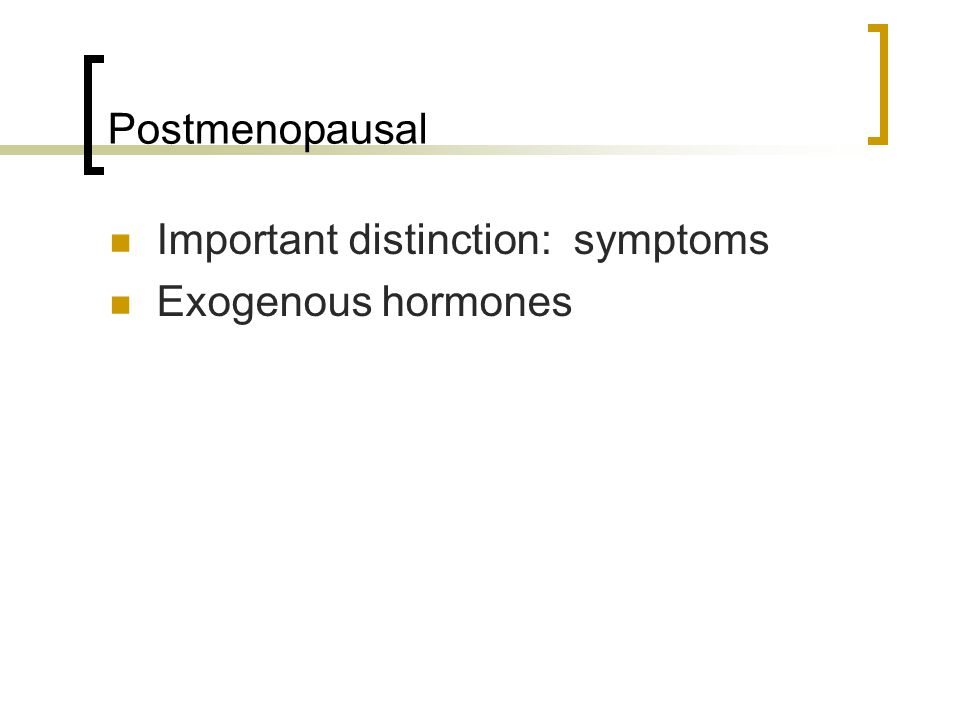 Important distinction: symptoms Exogenous hormones
