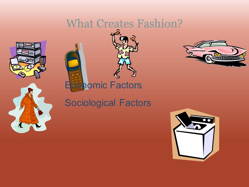 What Creates Fashion Economic Factors Sociological Factors