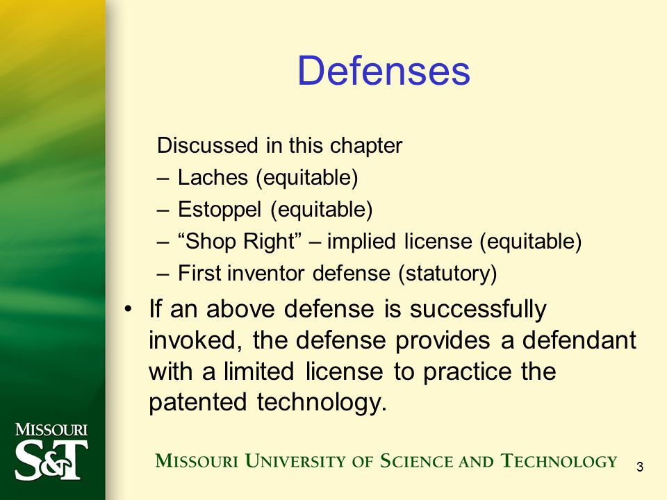 Defenses Discussed in this chapter. Laches (equitable) Estoppel (equitable) Shop Right – implied license (equitable)