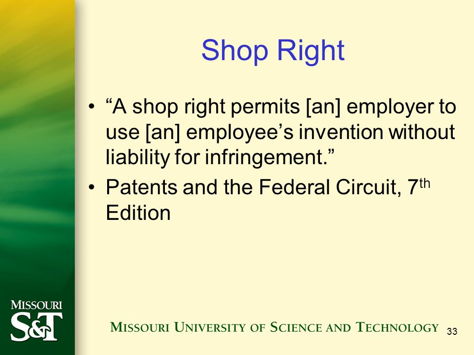 Shop Right A shop right permits [an] employer to use [an] employee's invention without liability for infringement.