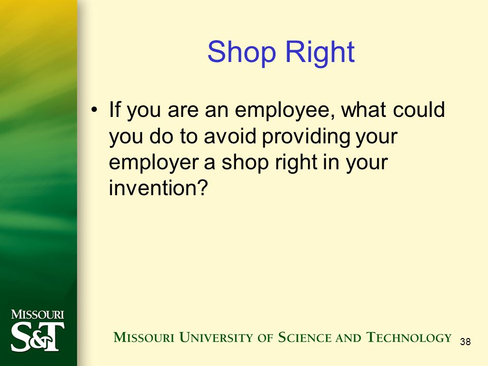 Shop Right If you are an employee, what could you do to avoid providing your employer a shop right in your invention