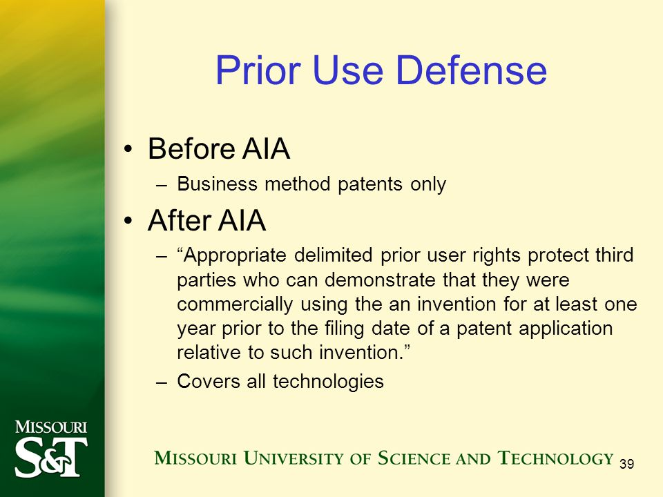 Prior Use Defense Before AIA After AIA Business method patents only