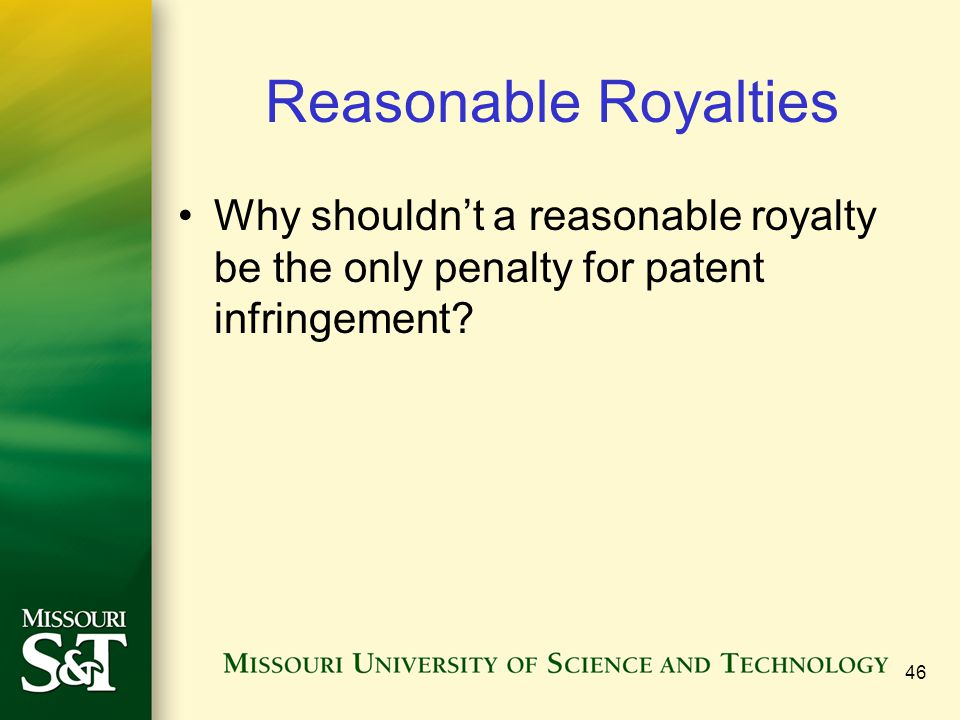 Reasonable Royalties Why shouldn't a reasonable royalty be the only penalty for patent infringement