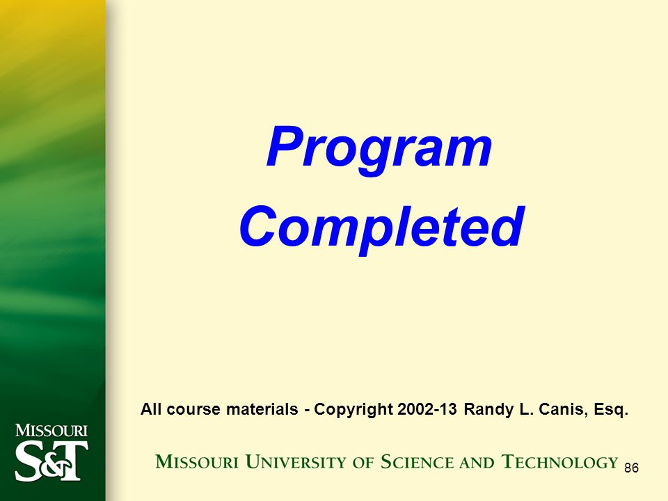 Program Completed All course materials - Copyright 2002-13 Randy L. Canis, Esq.