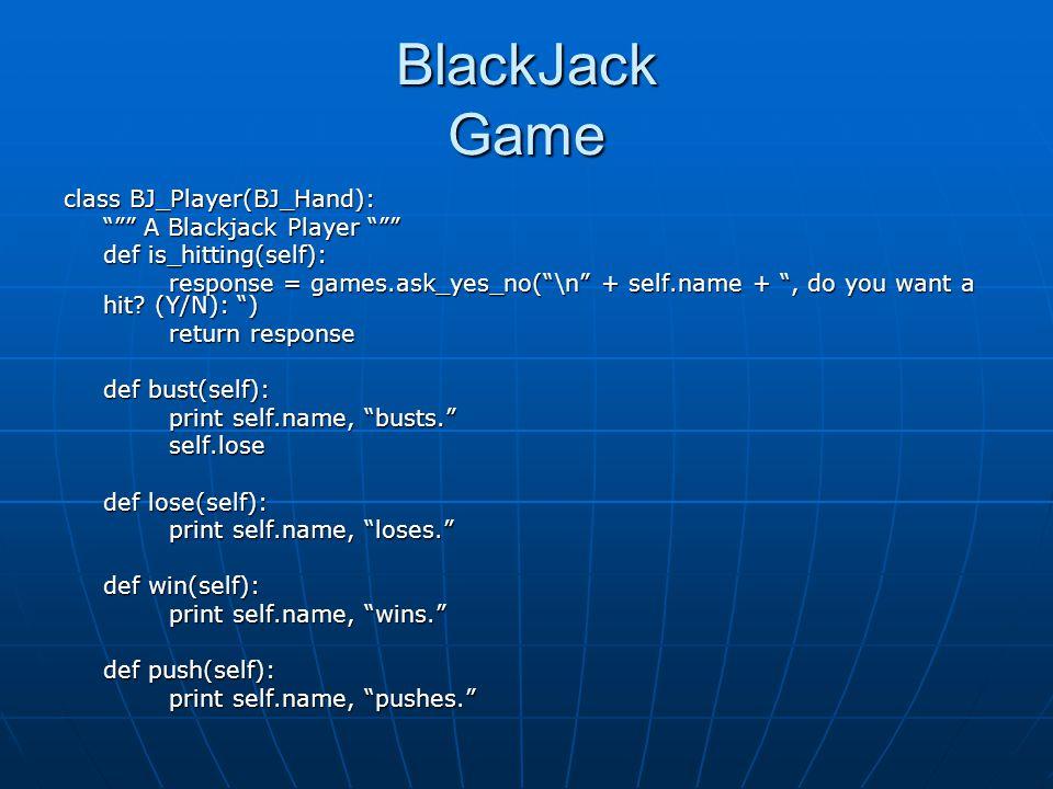 BlackJack Game class BJ_Player(BJ_Hand): A Blackjack Player
