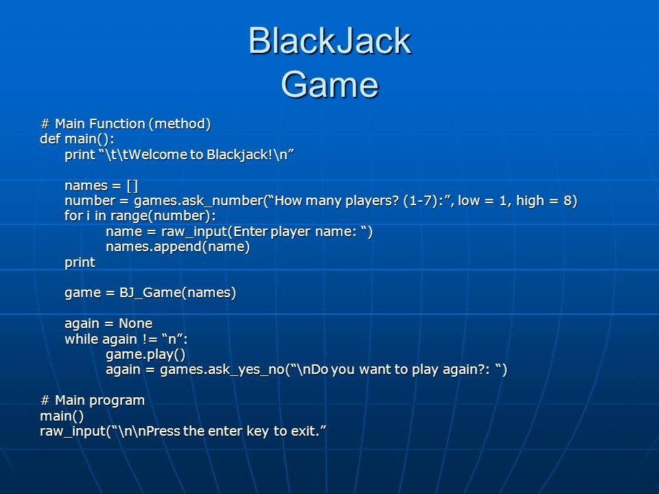 BlackJack Game # Main Function (method) def main():