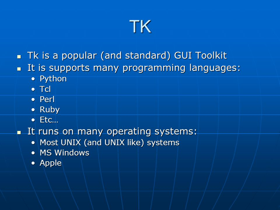 TK Tk is a popular (and standard) GUI Toolkit