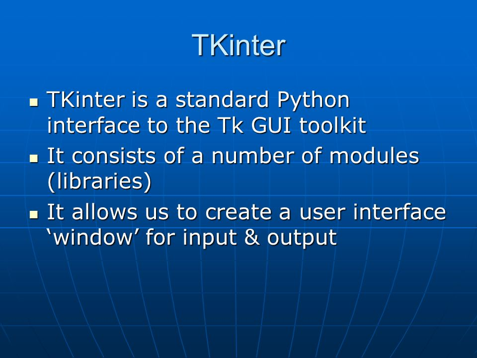 TKinter TKinter is a standard Python interface to the Tk GUI toolkit