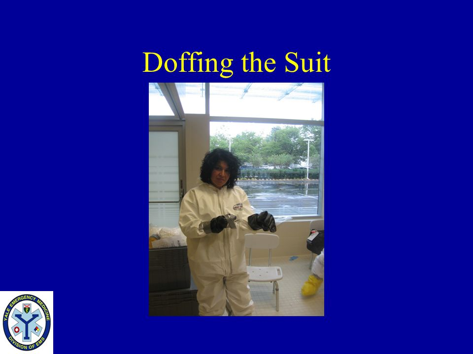 Doffing the Suit Remove the tape completely