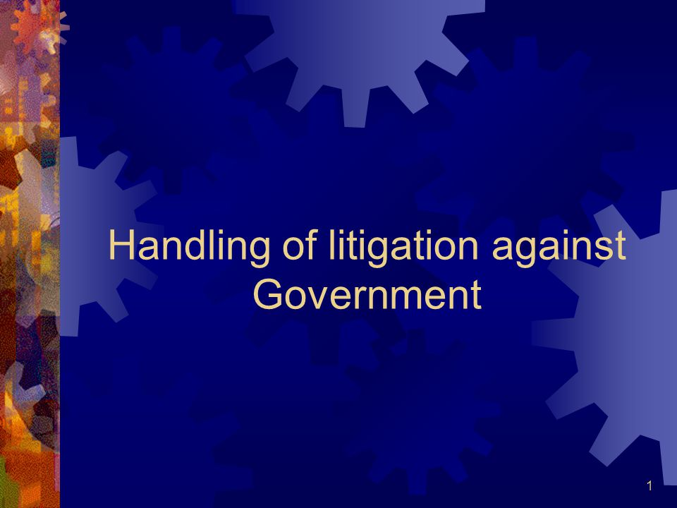 Handling of litigation against Government