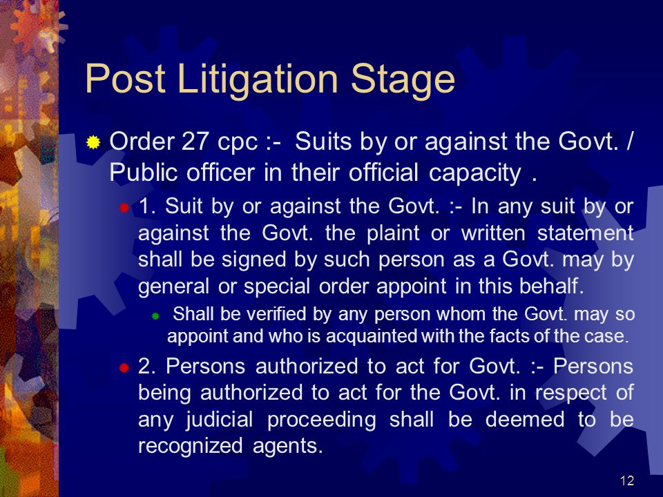 Post Litigation Stage Order 27 cpc :- Suits by or against the Govt. / Public officer in their official capacity .