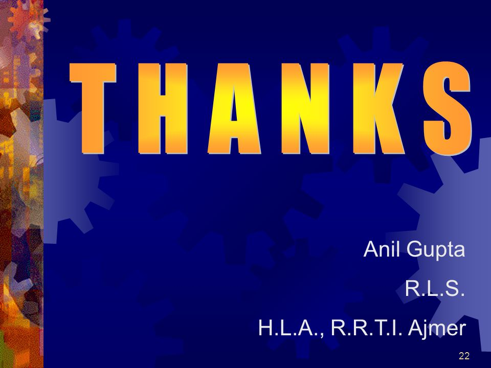 T H A N K S Anil Gupta R.L.S. H.L.A., R.R.T.I. Ajmer