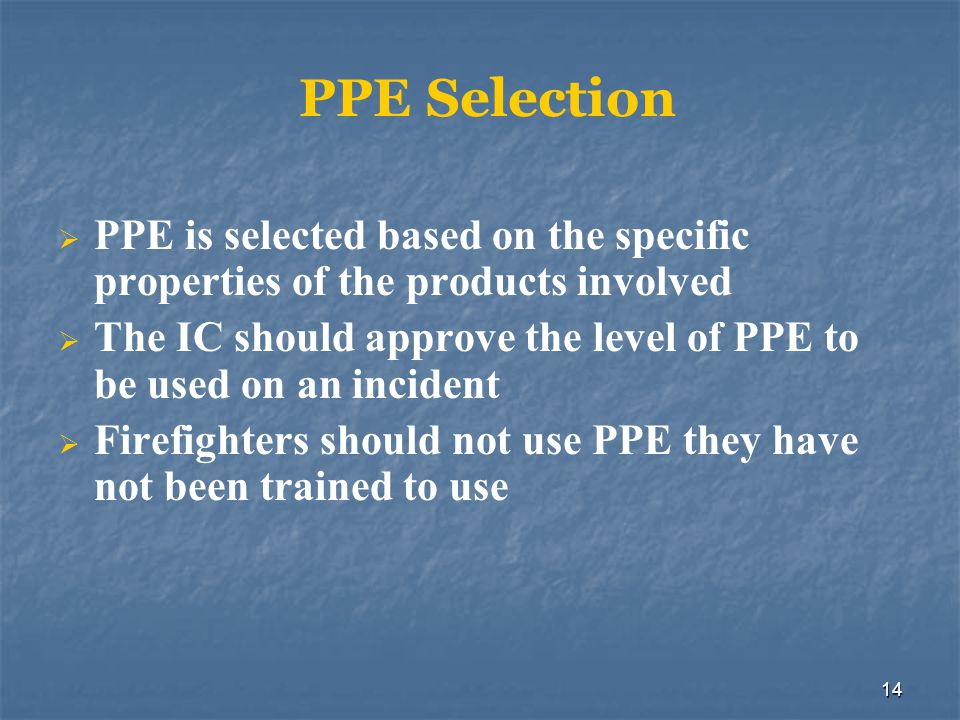 PPE Selection PPE is selected based on the specific properties of the products involved.