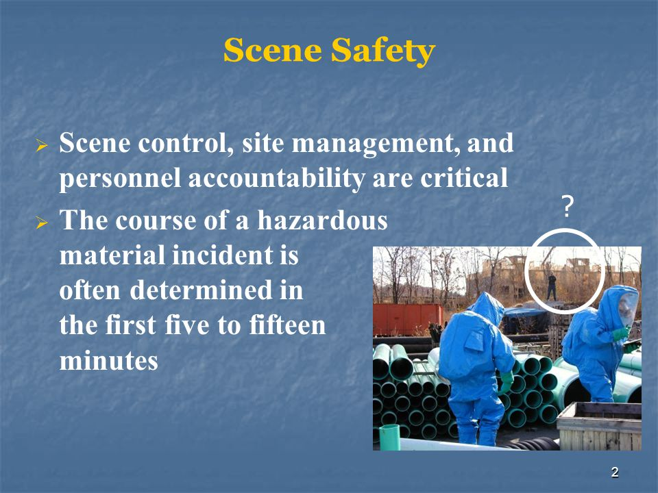Scene Safety Scene control, site management, and personnel accountability are critical.