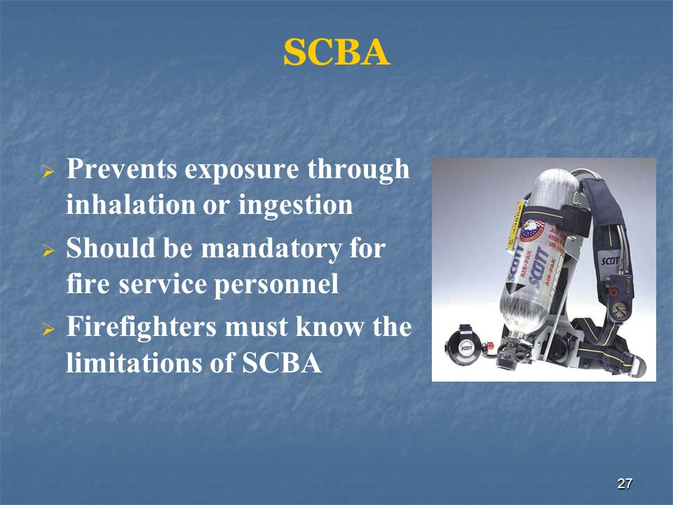 SCBA Prevents exposure through inhalation or ingestion