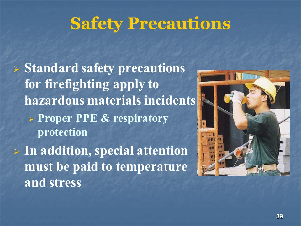 Safety Precautions Standard safety precautions for firefighting apply to hazardous materials incidents.