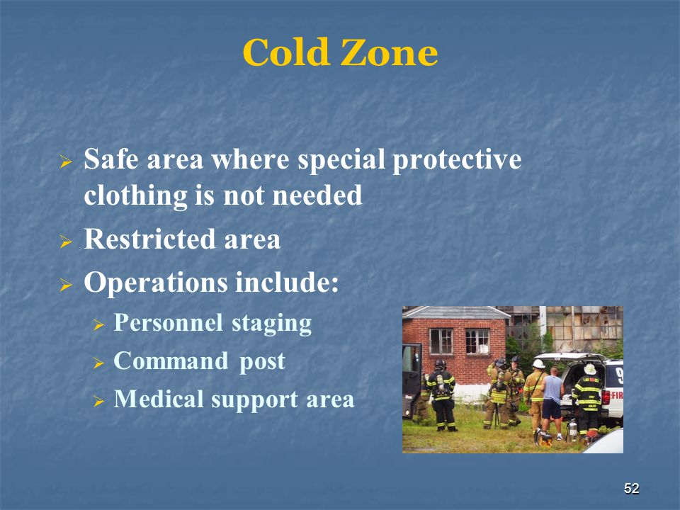 Cold Zone Safe area where special protective clothing is not needed