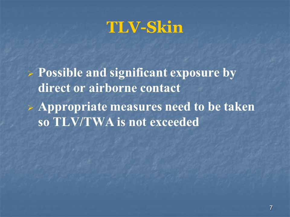 TLV-Skin Possible and significant exposure by direct or airborne contact. Appropriate measures need to be taken so TLV/TWA is not exceeded.