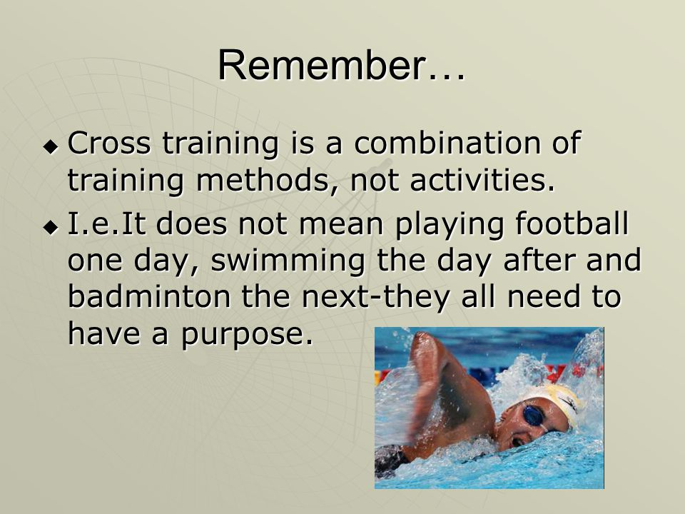 Remember… Cross training is a combination of training methods, not activities.